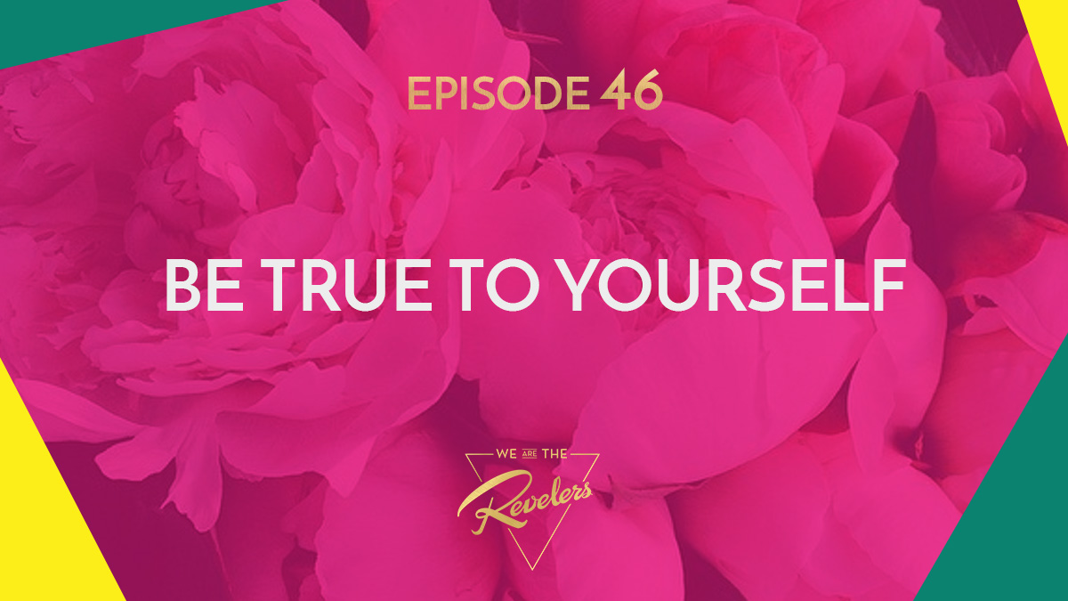 Be True To Yourself | we are the REVELERS