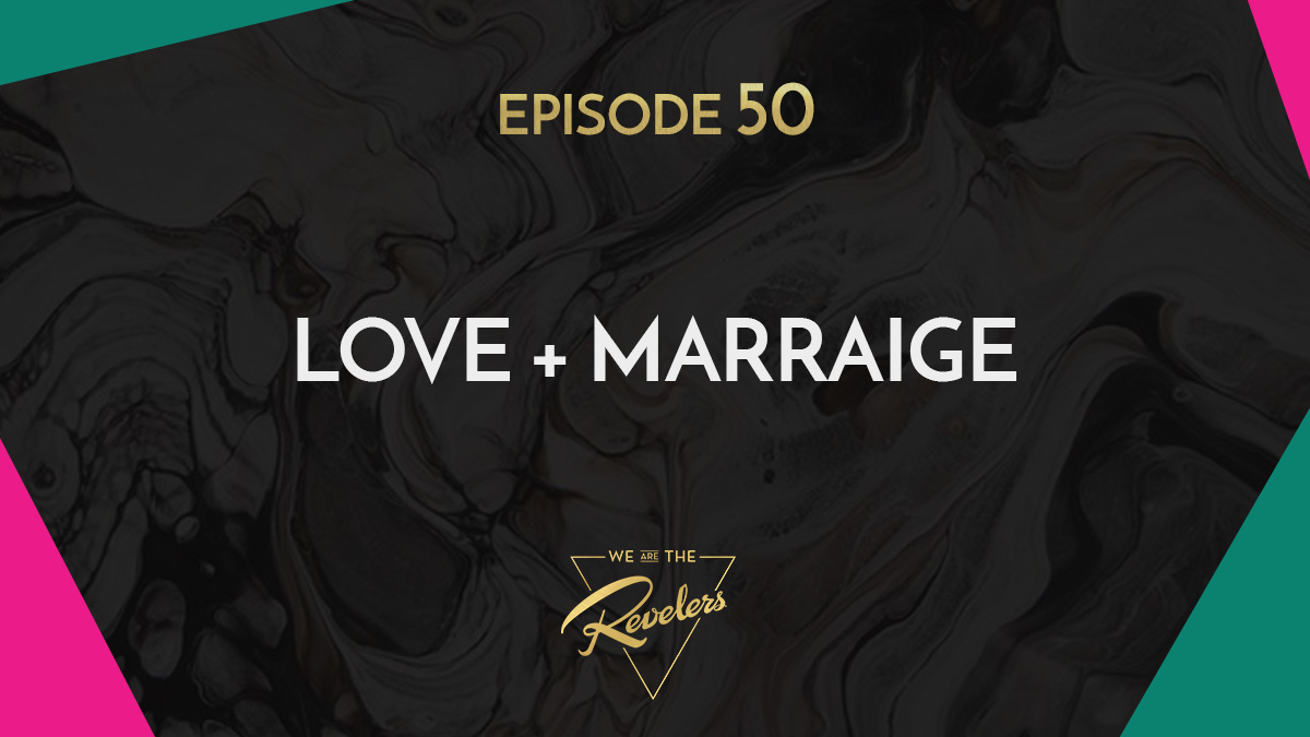 Love + Marriage | we are the REVELERS
