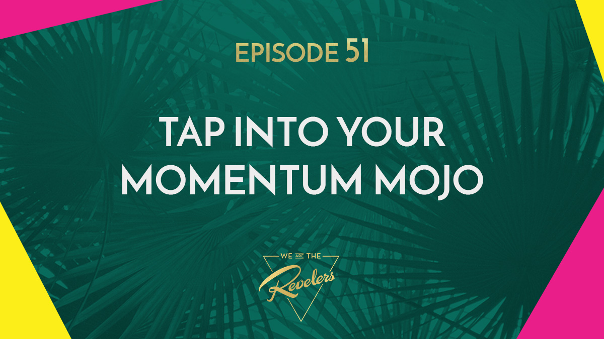 Momentum MOJO | we are the REVELERS