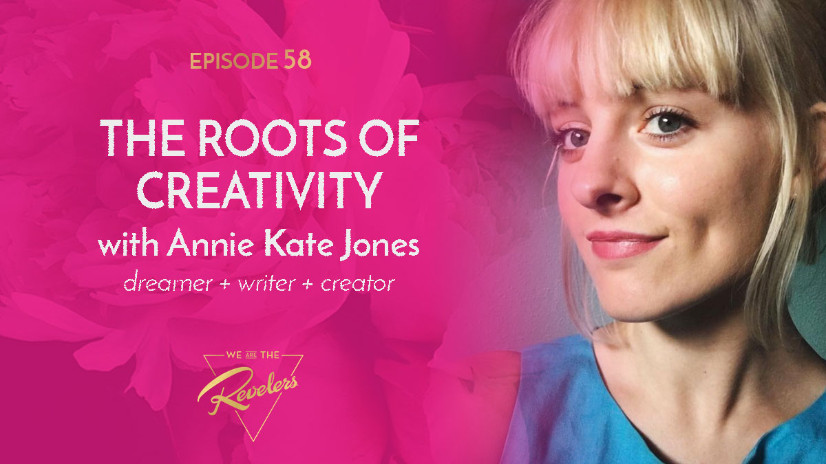 Episode 58 Artwork with Annie Kate Jones | we are the REVELERS